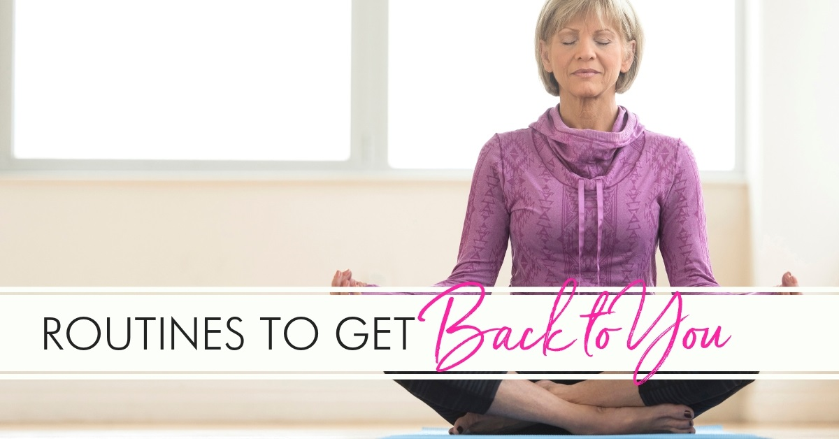 How to Create a Good Routine to Get Back to YOU