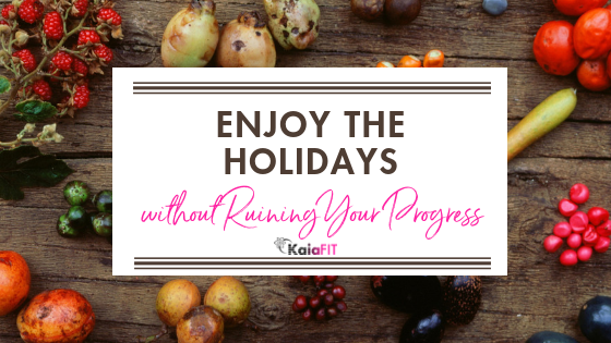 Enjoy the Holidays Without Ruining Your Progress