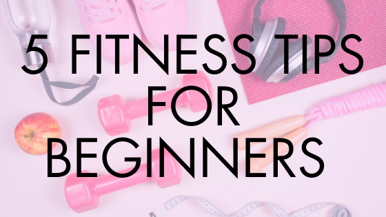 5 Fitness Tips for Beginners
