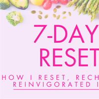 How I Reset, Recharged & Reinvigorated in 7 Days