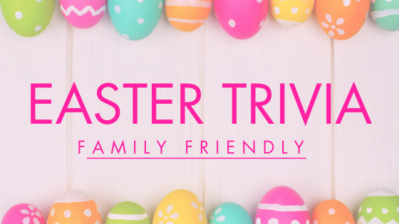 Family Friendly Easter Trivia