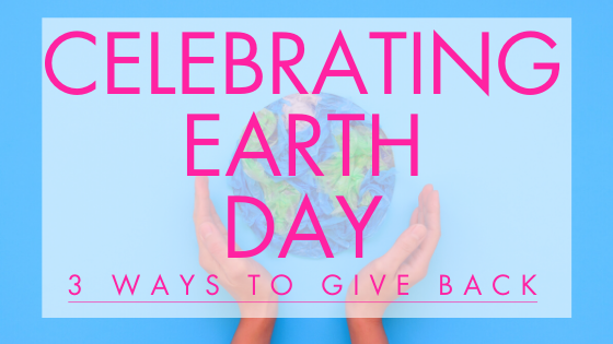 3 Ways to Celebrate Earth Day
